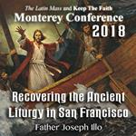 2018 - Ending the Ecclesial Crisis: Recovering the Ancient Liturgy in San Francisco