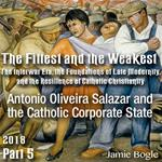 Part 05 - Antonio Oliveira Salazar and the Catholic Corporate State