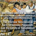 Part 10 - The Interwar Neoclassical Turn: Stravinsky, Paganism, and the Limits of Rationalism