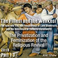 Part 13 - The Privatization and Feminization of the Religious Revival