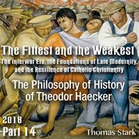 Part 14 - The Philosophy of History of Theodor Haecker